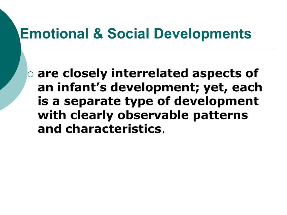 Emotional & Social Developments  are closely interrelated aspects of an infant's development; yet, each is a separate type of development with clearl