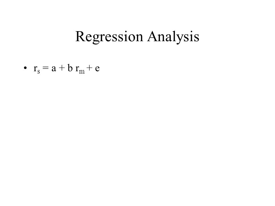 Regression Analysis r s = a + b r m + e