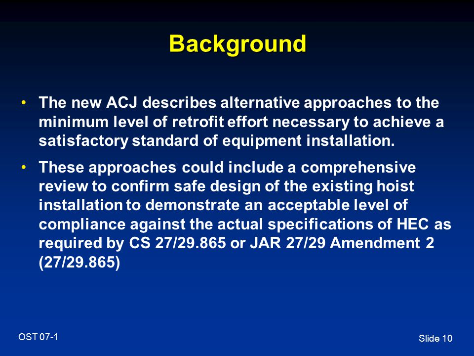 Slide 10 OST 07-1 Background The new ACJ describes alternative approaches to the minimum level of retrofit effort necessary to achieve a satisfactory