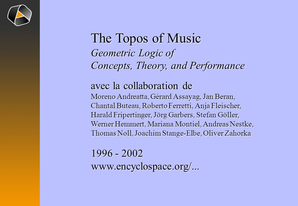 The Topos of Music Geometric Logic of Concepts, Theory, and Performance 1996 - 2002 www.encyclospace.org/...