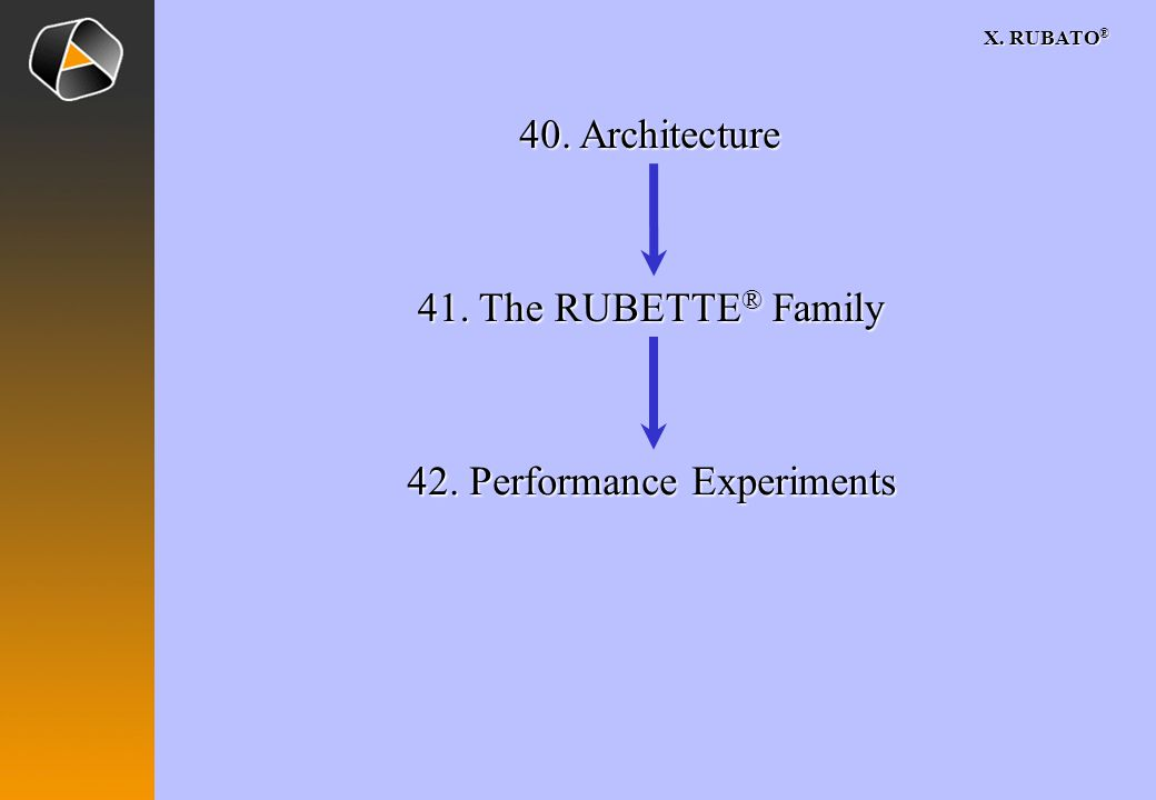 X. RUBATO ® 40. Architecture 41. The RUBETTE ® Family 42. Performance Experiments