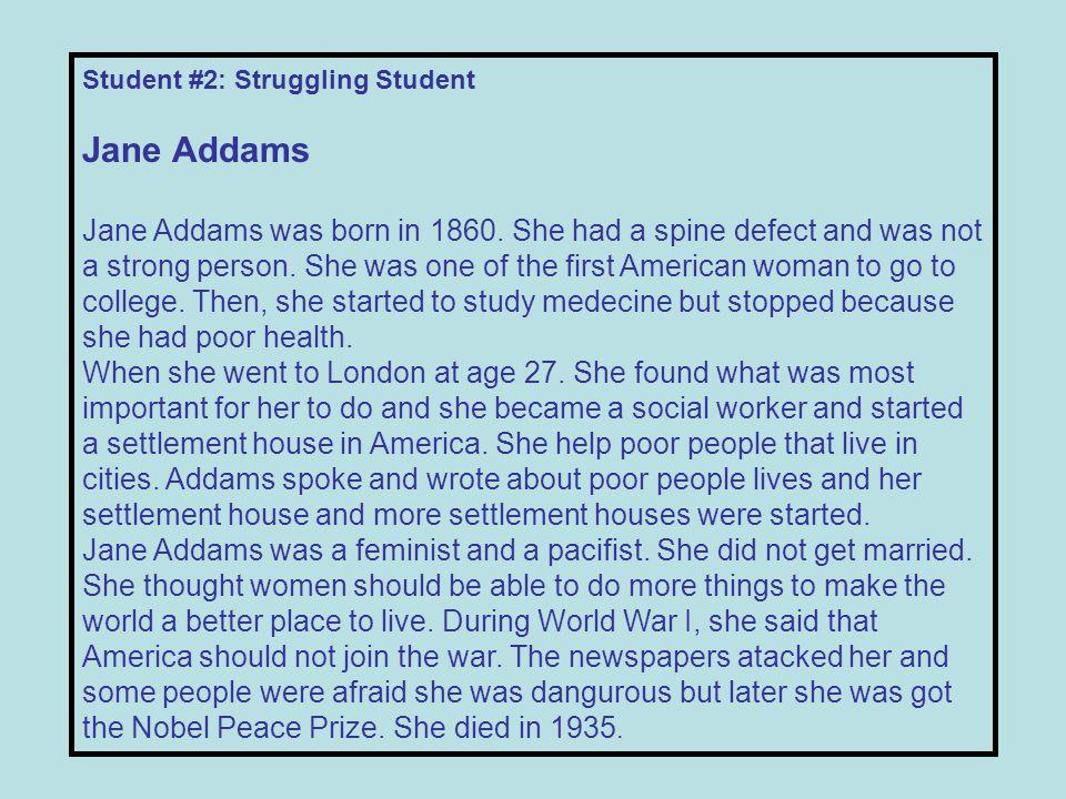 Student #2: Struggling Student Jane Addams Jane Addams was born in 1860.