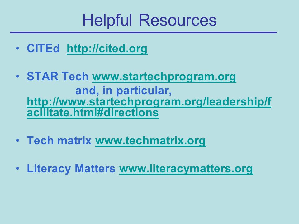Helpful Resources CITEd http://cited.orghttp://cited.org STAR Tech www.startechprogram.orgwww.startechprogram.org and, in particular, http://www.start