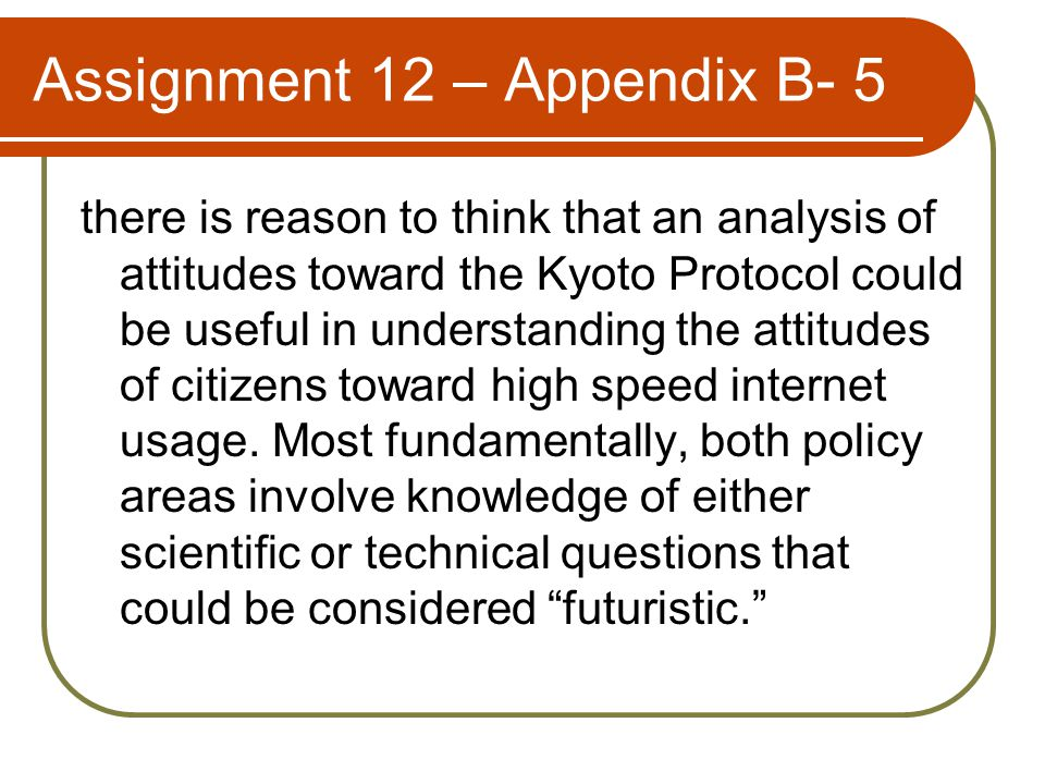 Assignment 12 – Appendix B- 5 there is reason to think that an analysis of attitudes toward the Kyoto Protocol could be useful in understanding the at