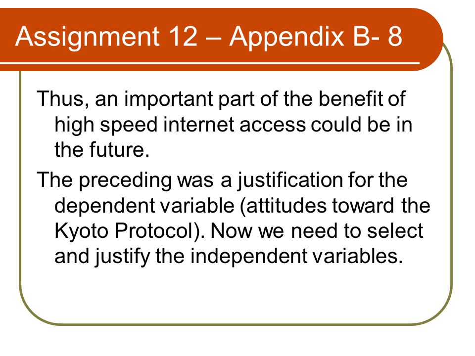 Assignment 12 – Appendix B- 8 Thus, an important part of the benefit of high speed internet access could be in the future.