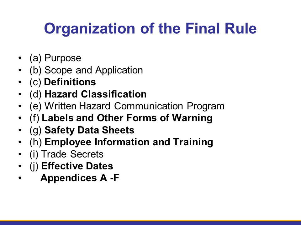 Organization of the Final Rule (a) Purpose (b) Scope and Application (c) Definitions (d) Hazard Classification (e) Written Hazard Communication Progra