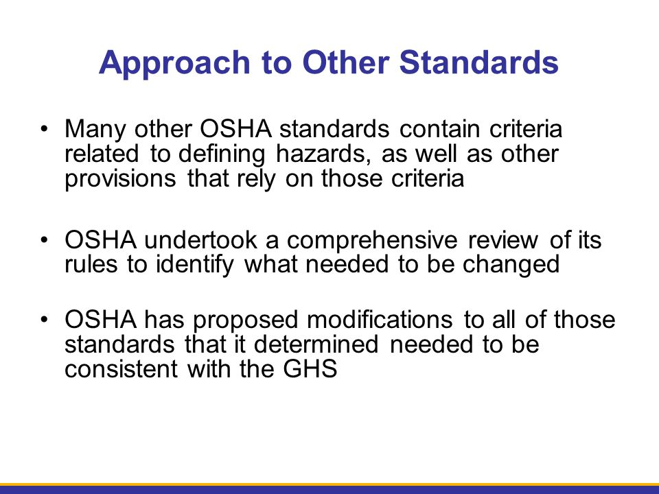 Approach to Other Standards Many other OSHA standards contain criteria related to defining hazards, as well as other provisions that rely on those cri