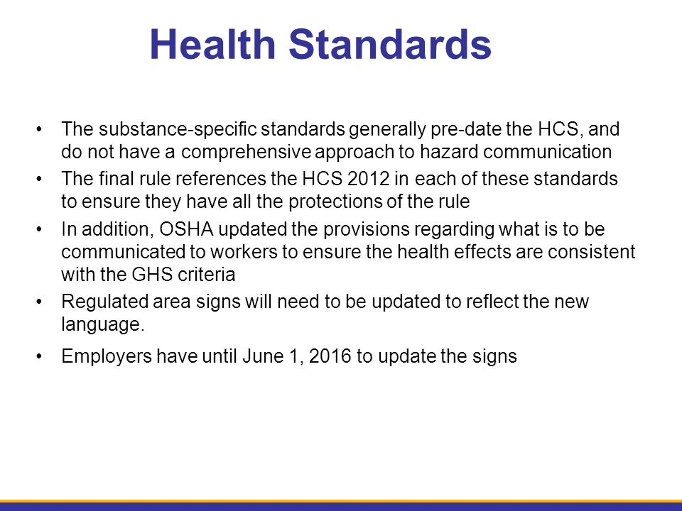Health Standards The substance-specific standards generally pre-date the HCS, and do not have a comprehensive approach to hazard communication The fin