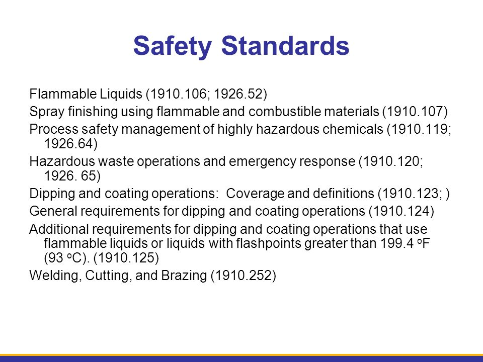 Safety Standards Flammable Liquids (1910.106; 1926.52) Spray finishing using flammable and combustible materials (1910.107) Process safety management