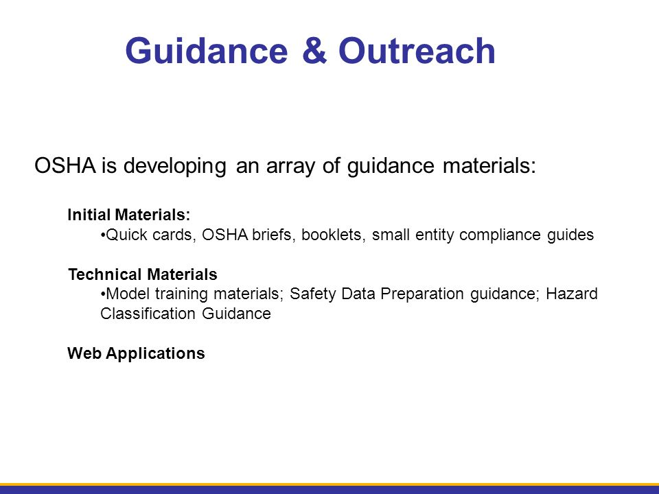 OSHA is developing an array of guidance materials: Initial Materials: Quick cards, OSHA briefs, booklets, small entity compliance guides Technical Mat