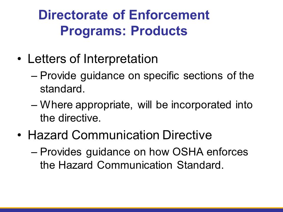 Directorate of Enforcement Programs: Products Letters of Interpretation –Provide guidance on specific sections of the standard. –Where appropriate, wi