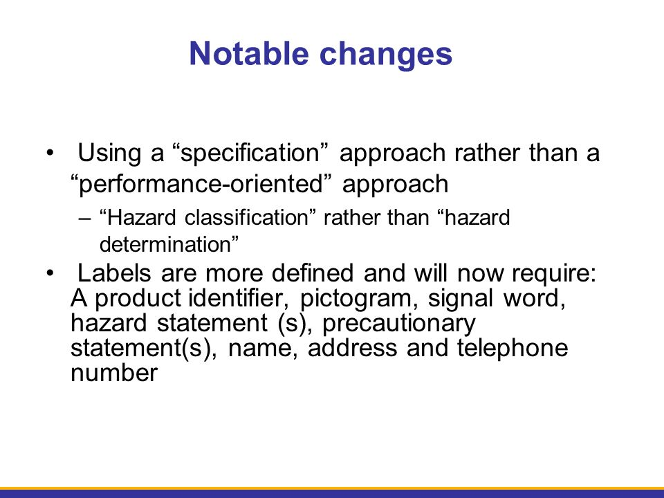 """Notable changes Using a """"specification"""" approach rather than a """"performance-oriented"""" approach –""""Hazard classification"""" rather than """"hazard determinat"""