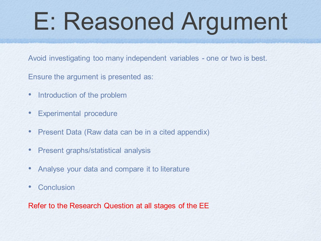E: Reasoned Argument Avoid investigating too many independent variables - one or two is best.