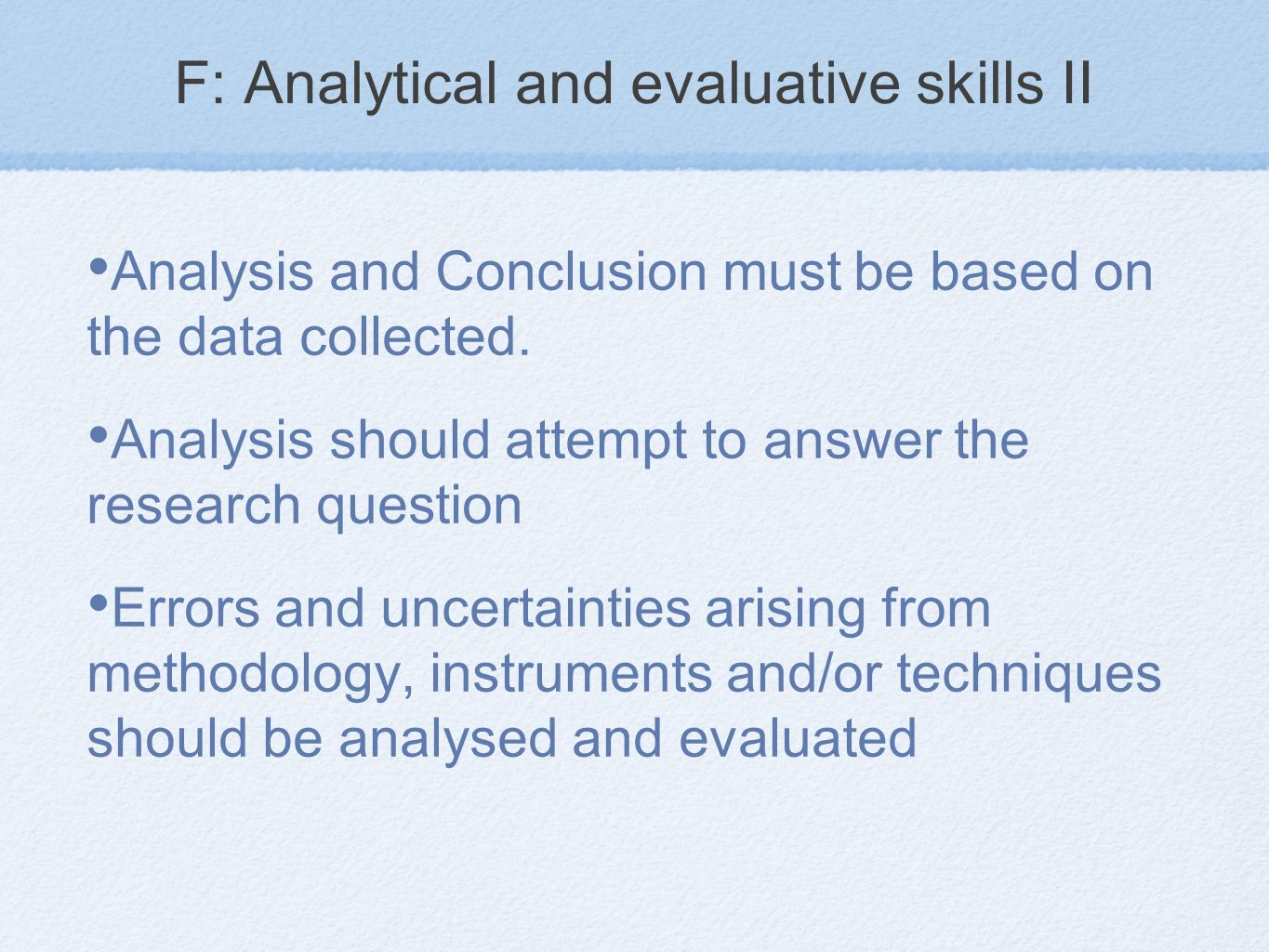 F: Analytical and evaluative skills II Analysis and Conclusion must be based on the data collected.