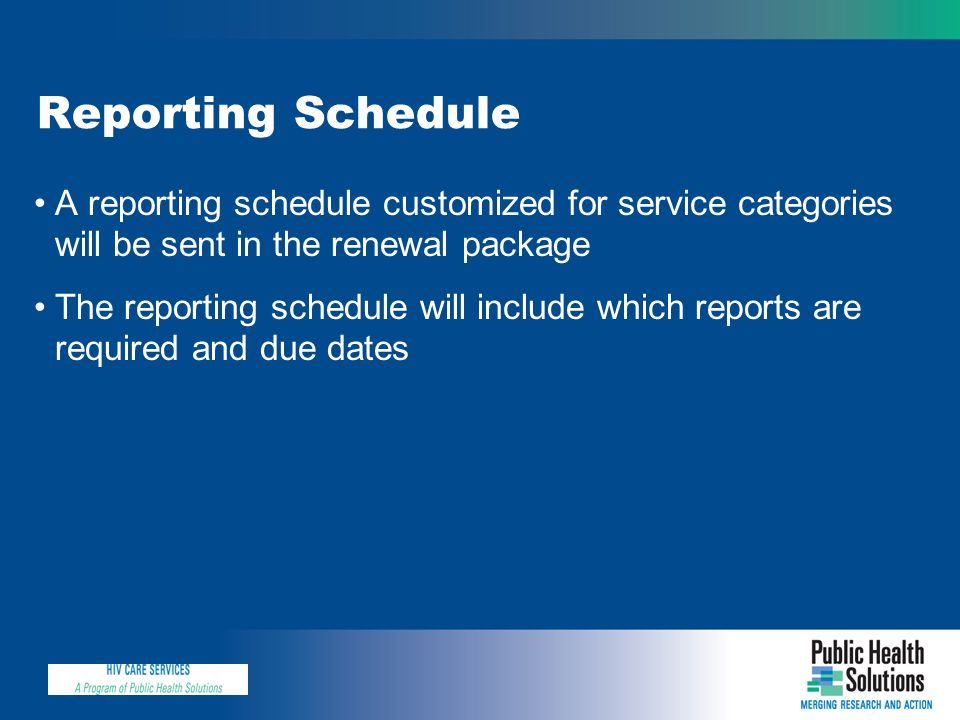 Reporting Schedule A reporting schedule customized for service categories will be sent in the renewal package The reporting schedule will include whic