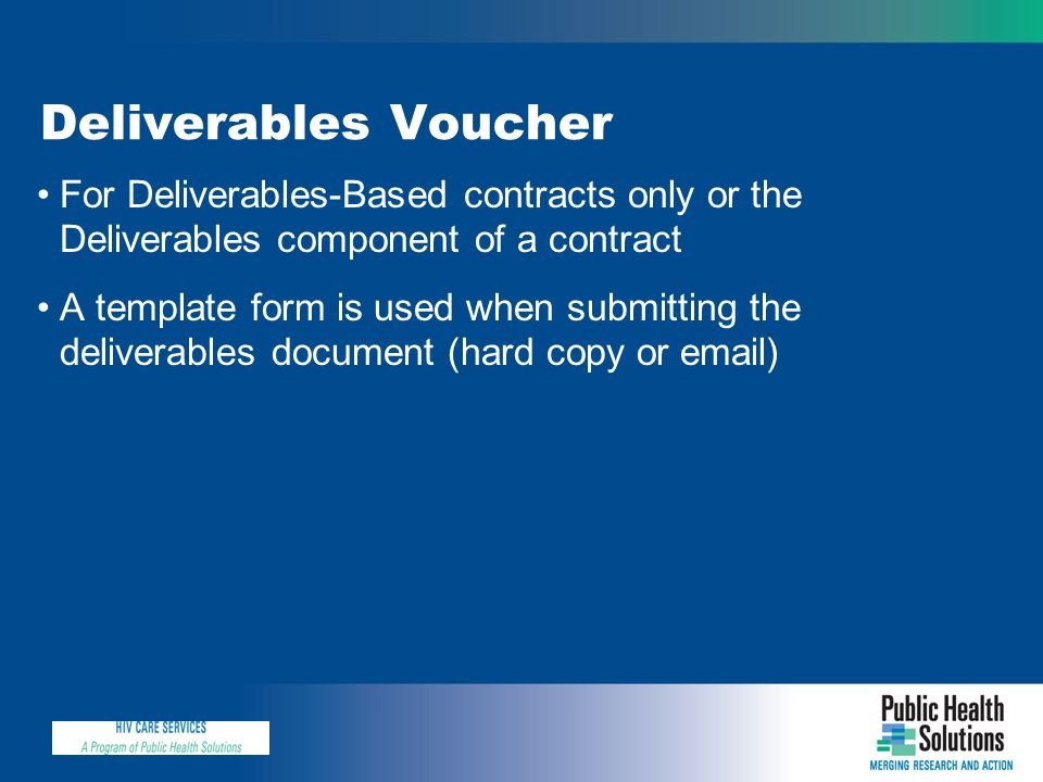 Deliverables Voucher For Deliverables-Based contracts only or the Deliverables component of a contract A template form is used when submitting the deliverables document (hard copy or email)