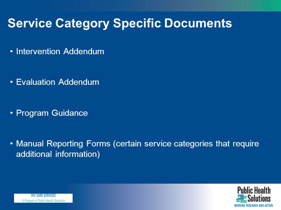 Intervention Addendum Evaluation Addendum Program Guidance Manual Reporting Forms (certain service categories that require additional information) Service Category Specific Documents