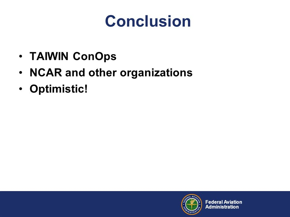 Federal Aviation Administration Conclusion TAIWIN ConOps NCAR and other organizations Optimistic!
