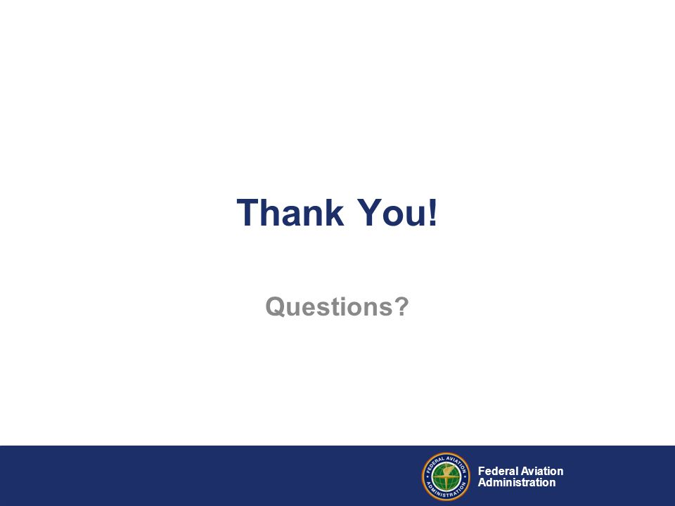 Federal Aviation Administration Thank You! Questions