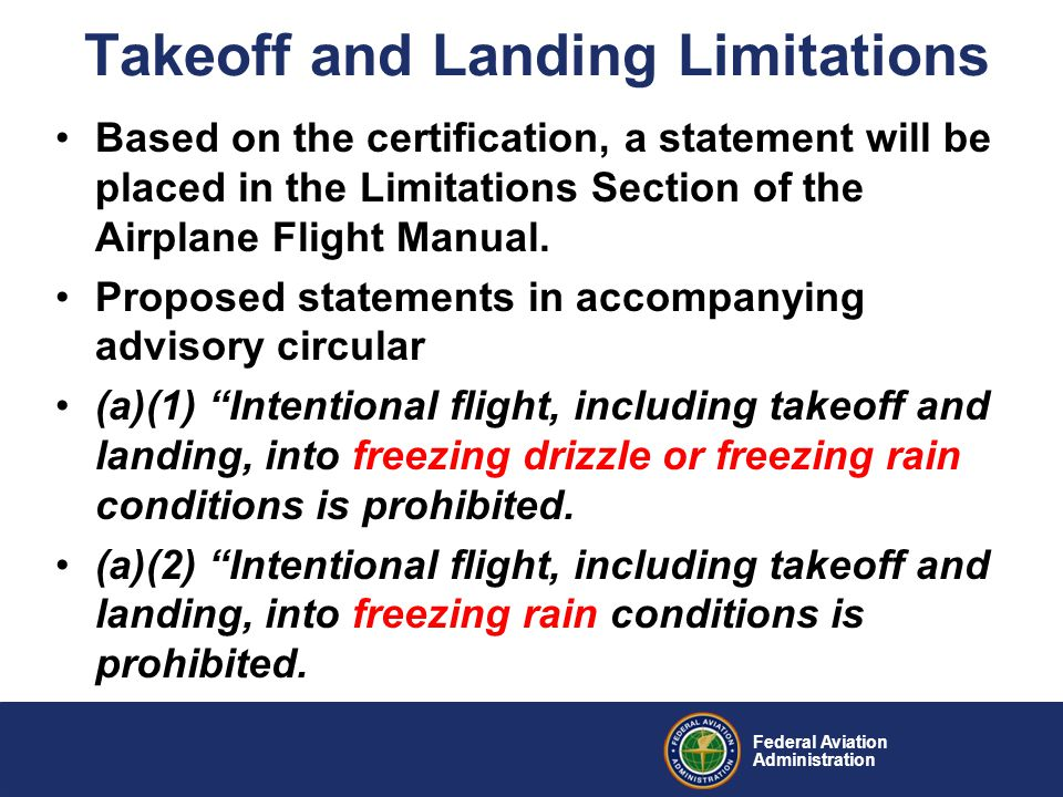 Federal Aviation Administration Takeoff and Landing Limitations Based on the certification, a statement will be placed in the Limitations Section of the Airplane Flight Manual.