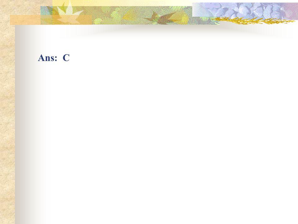 Ans: C