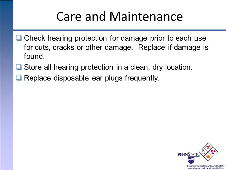 Care and Maintenance  Check hearing protection for damage prior to each use for cuts, cracks or other damage.