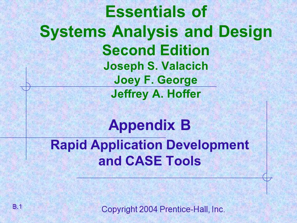 Copyright 2004 Prentice-Hall, Inc. Essentials of Systems Analysis and Design Second Edition Joseph S. Valacich Joey F. George Jeffrey A. Hoffer Append