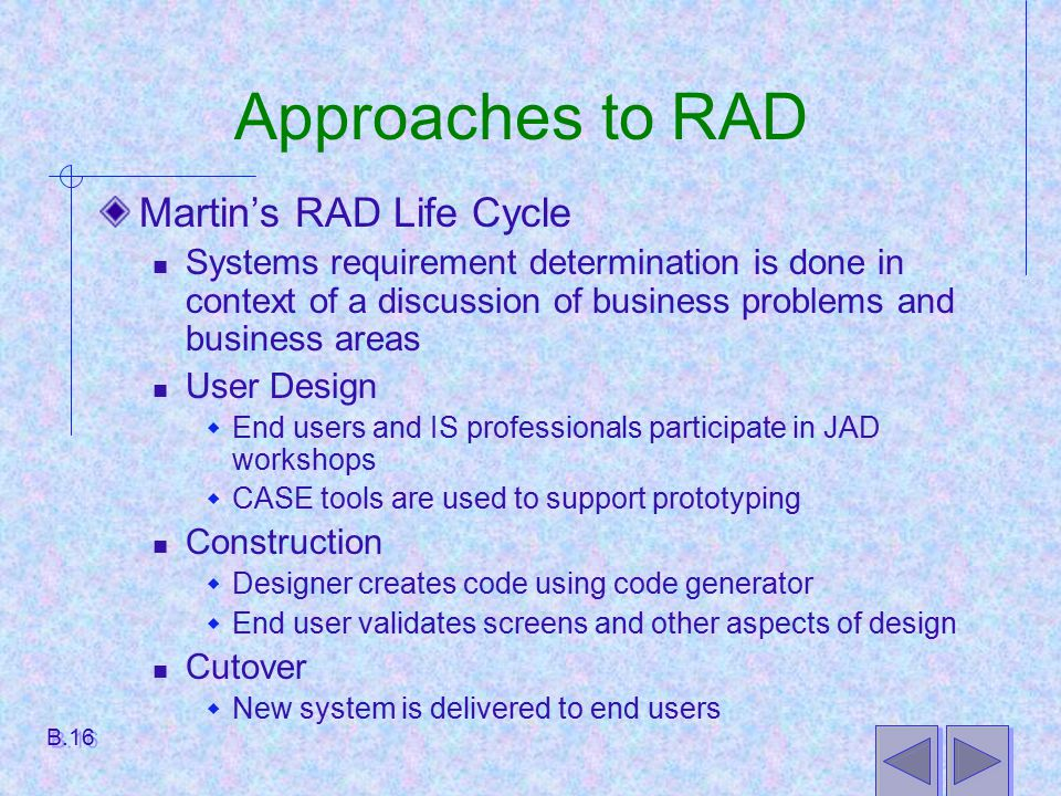 Approaches to RAD Martin's RAD Life Cycle Systems requirement determination is done in context of a discussion of business problems and business areas