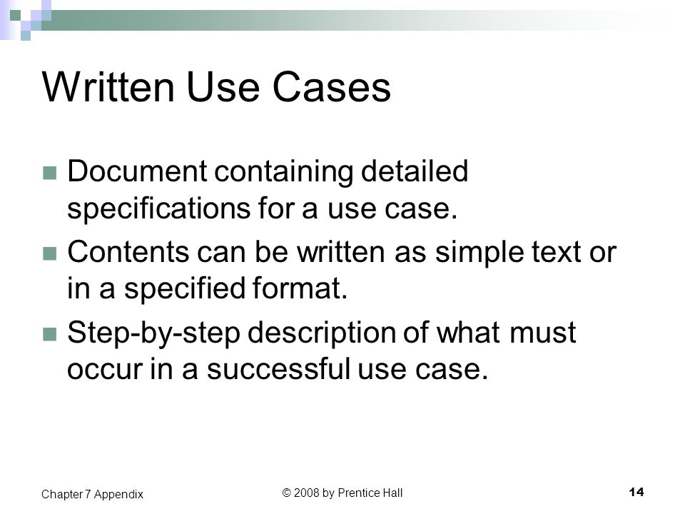 Written Use Cases Document containing detailed specifications for a use case. Contents can be written as simple text or in a specified format. Step-by
