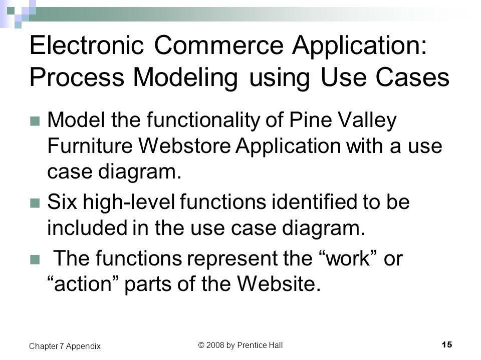 Electronic Commerce Application: Process Modeling using Use Cases Model the functionality of Pine Valley Furniture Webstore Application with a use cas