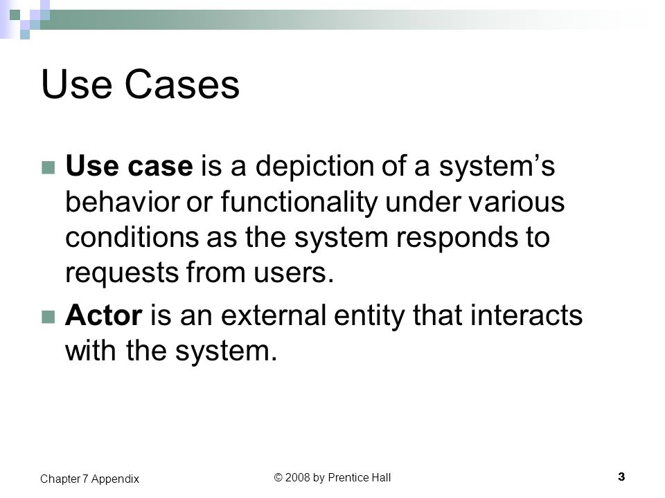 Use Cases Use case is a depiction of a system's behavior or functionality under various conditions as the system responds to requests from users. Acto