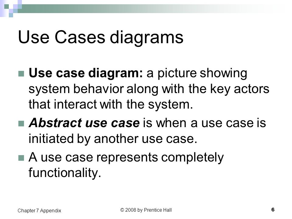 Use Cases diagrams Use case diagram: a picture showing system behavior along with the key actors that interact with the system. Abstract use case is w