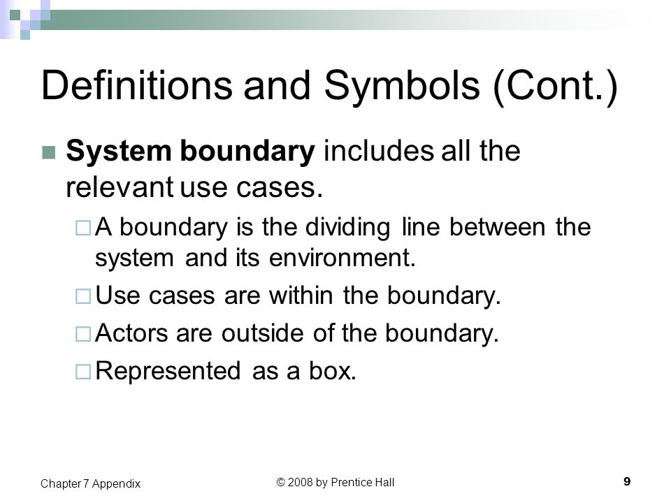 Definitions and Symbols (Cont.) System boundary includes all the relevant use cases.  A boundary is the dividing line between the system and its envi
