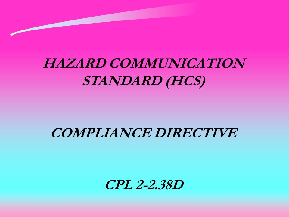 HAZARD COMMUNICATION STANDARD (HCS) COMPLIANCE DIRECTIVE CPL 2-2.38D