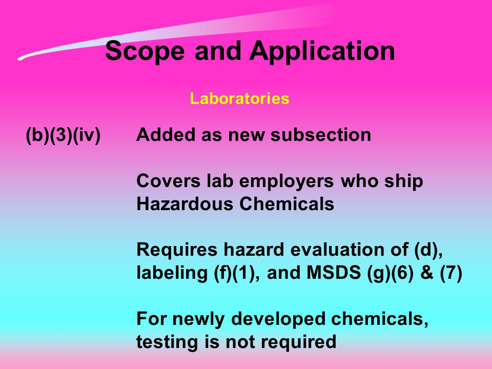 Scope and Application Laboratories (b)(3)(iv)Added as new subsection Covers lab employers who ship Hazardous Chemicals Requires hazard evaluation of (