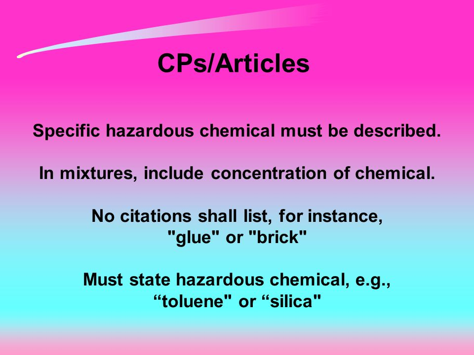 CPs/Articles Specific hazardous chemical must be described.