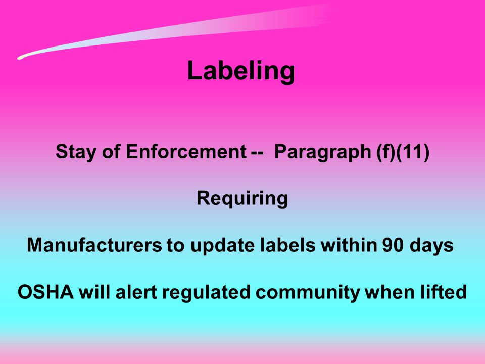 Labeling Stay of Enforcement -- Paragraph (f)(11) Requiring Manufacturers to update labels within 90 days OSHA will alert regulated community when lifted