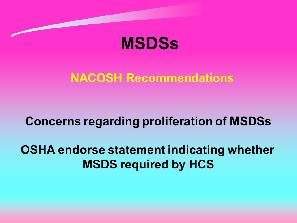 MSDSs NACOSH Recommendations Concerns regarding proliferation of MSDSs OSHA endorse statement indicating whether MSDS required by HCS