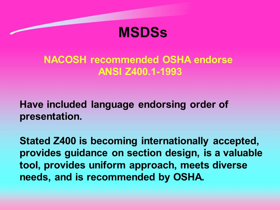 MSDSs NACOSH recommended OSHA endorse ANSI Z400.1-1993 Have included language endorsing order of presentation. Stated Z400 is becoming internationally