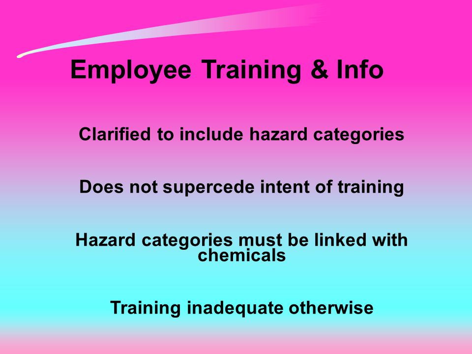 Employee Training & Info Clarified to include hazard categories Does not supercede intent of training Hazard categories must be linked with chemicals