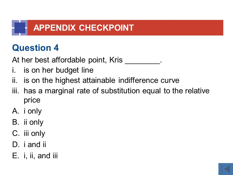 APPENDIX CHECKPOINT A.i only B.ii only C.iii only D.i and ii E.i, ii, and iii Question 4 At her best affordable point, Kris ________.
