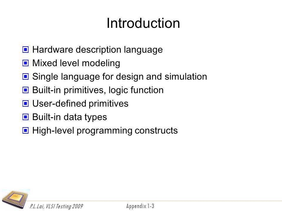 P.L.Lai, VLSI Testing 2009 Appendix 1-14 四種準位數值 0 1 X : 不確定 Z : 高阻抗