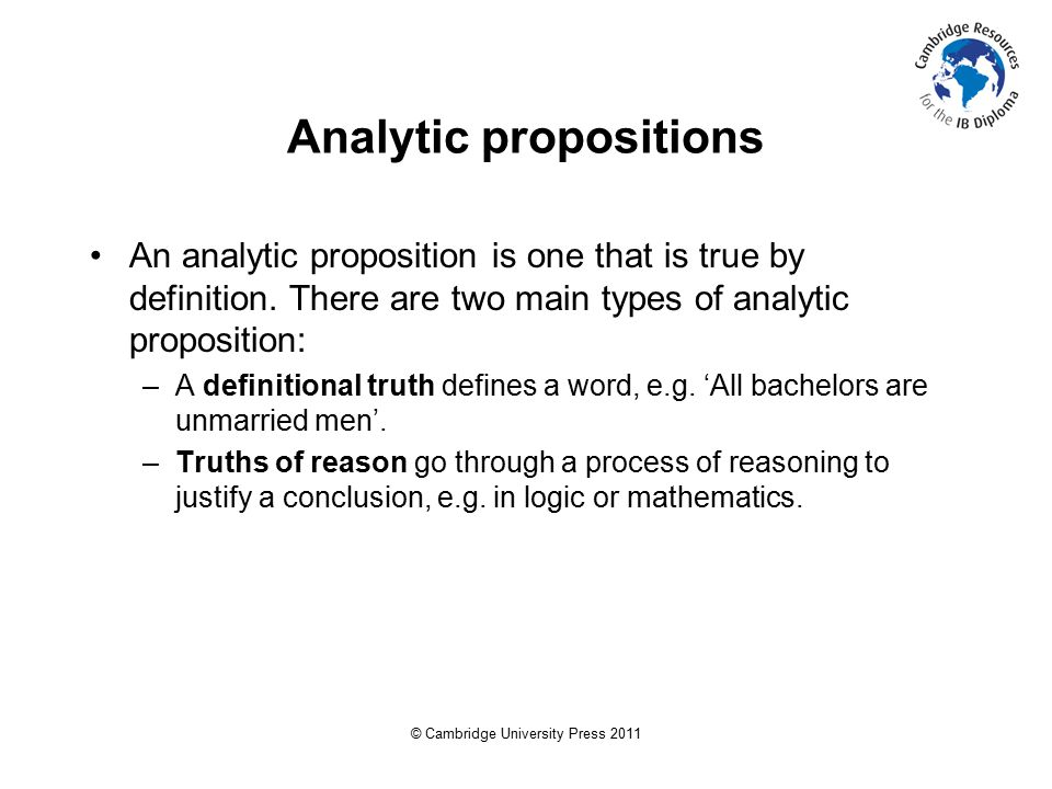 © Cambridge University Press 2011 Analytic propositions An analytic proposition is one that is true by definition.