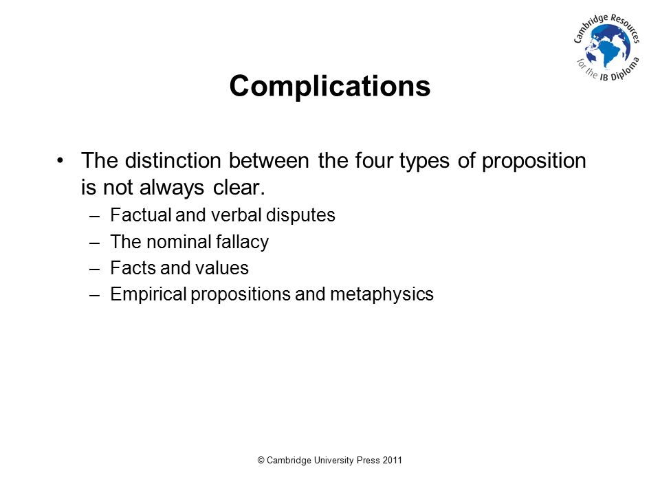 © Cambridge University Press 2011 Complications The distinction between the four types of proposition is not always clear.