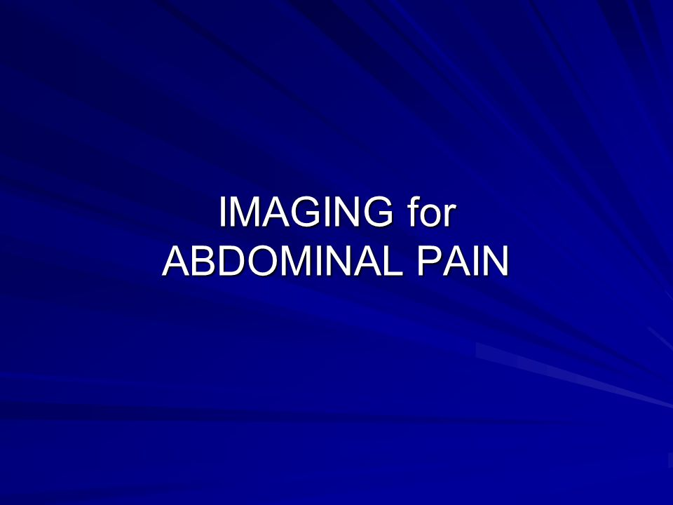 IMAGING for ABDOMINAL PAIN