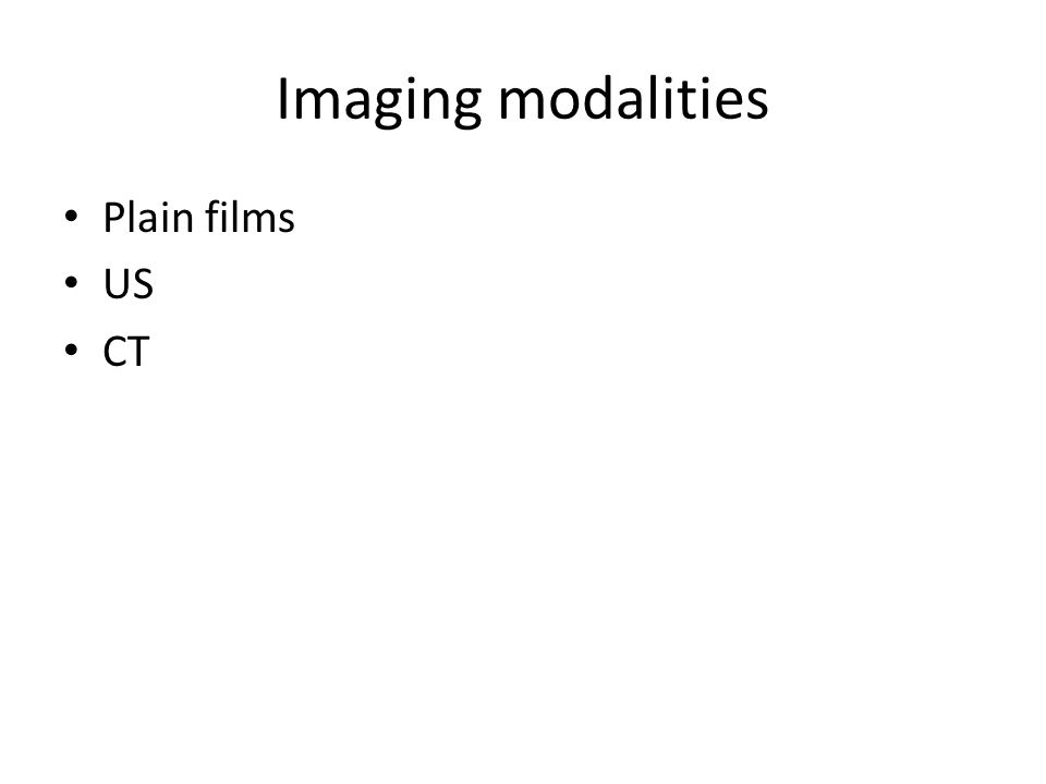 Imaging modalities Plain films US CT
