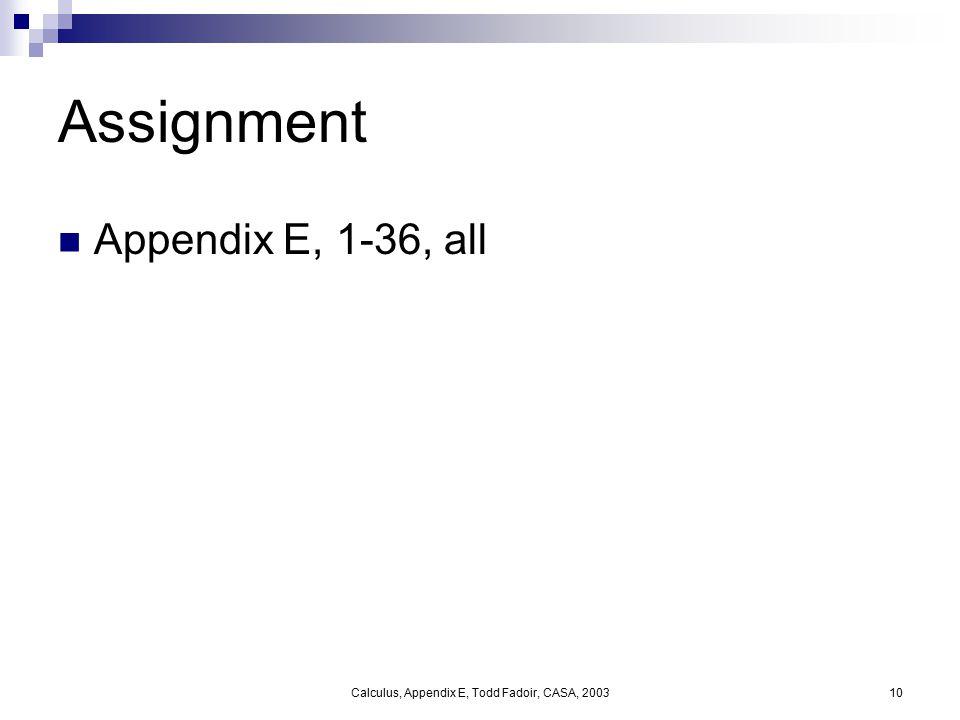 Calculus, Appendix E, Todd Fadoir, CASA, 200310 Assignment Appendix E, 1-36, all