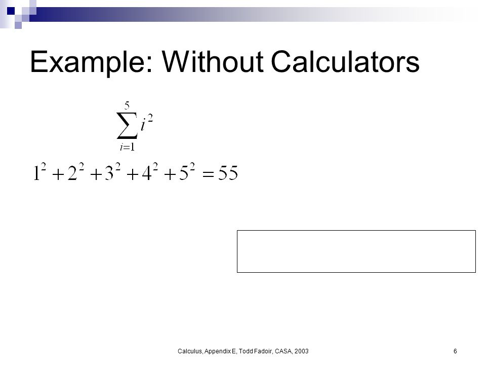 Calculus, Appendix E, Todd Fadoir, CASA, 20036 Example: Without Calculators