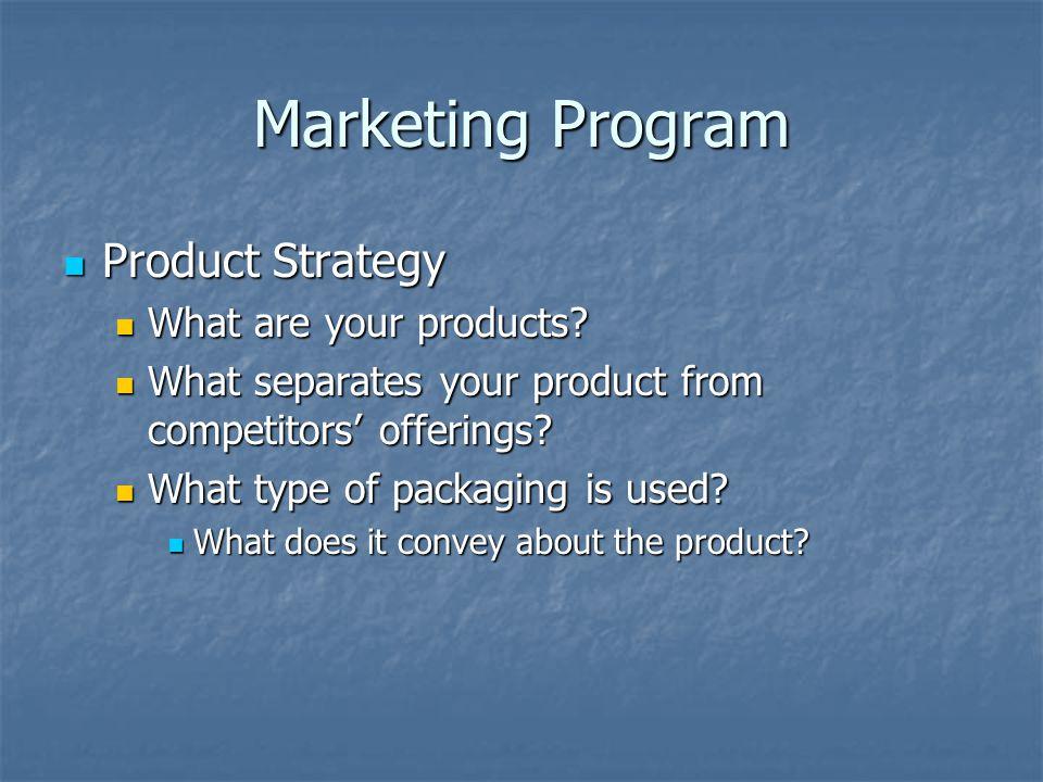 Marketing Program Product Strategy Product Strategy What are your products? What are your products? What separates your product from competitors' offe