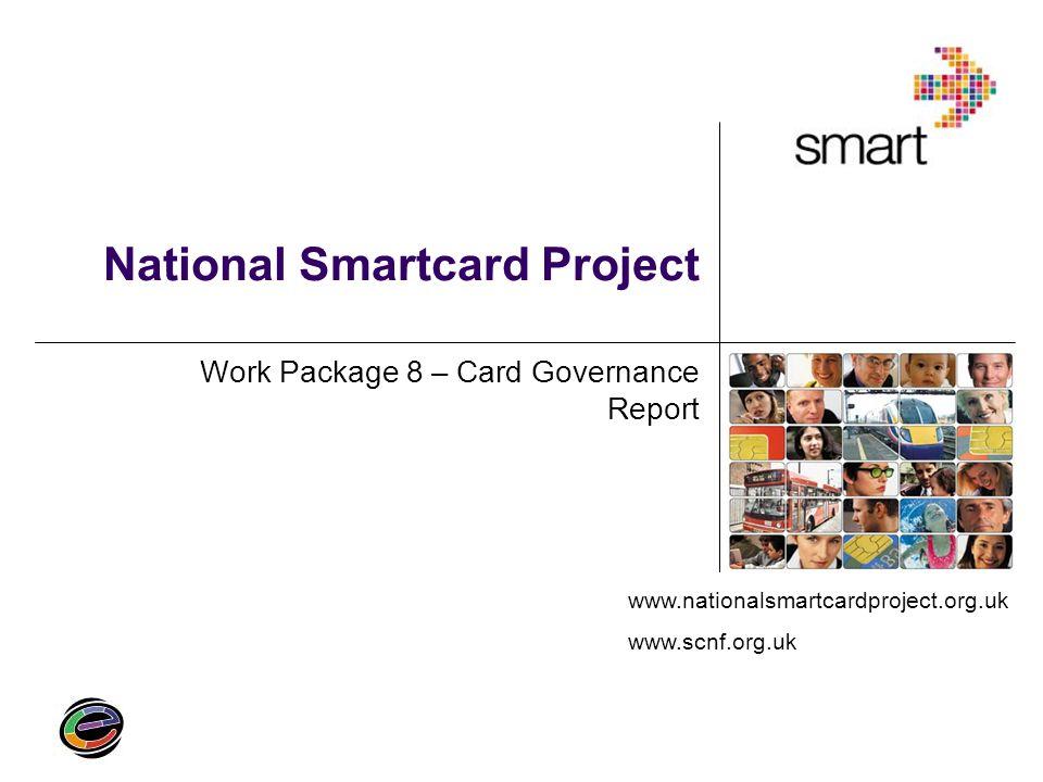 www.nationalsmartcardproject.org.uk www.scnf.org.uk National Smartcard Project Work Package 8 – Card Governance Report